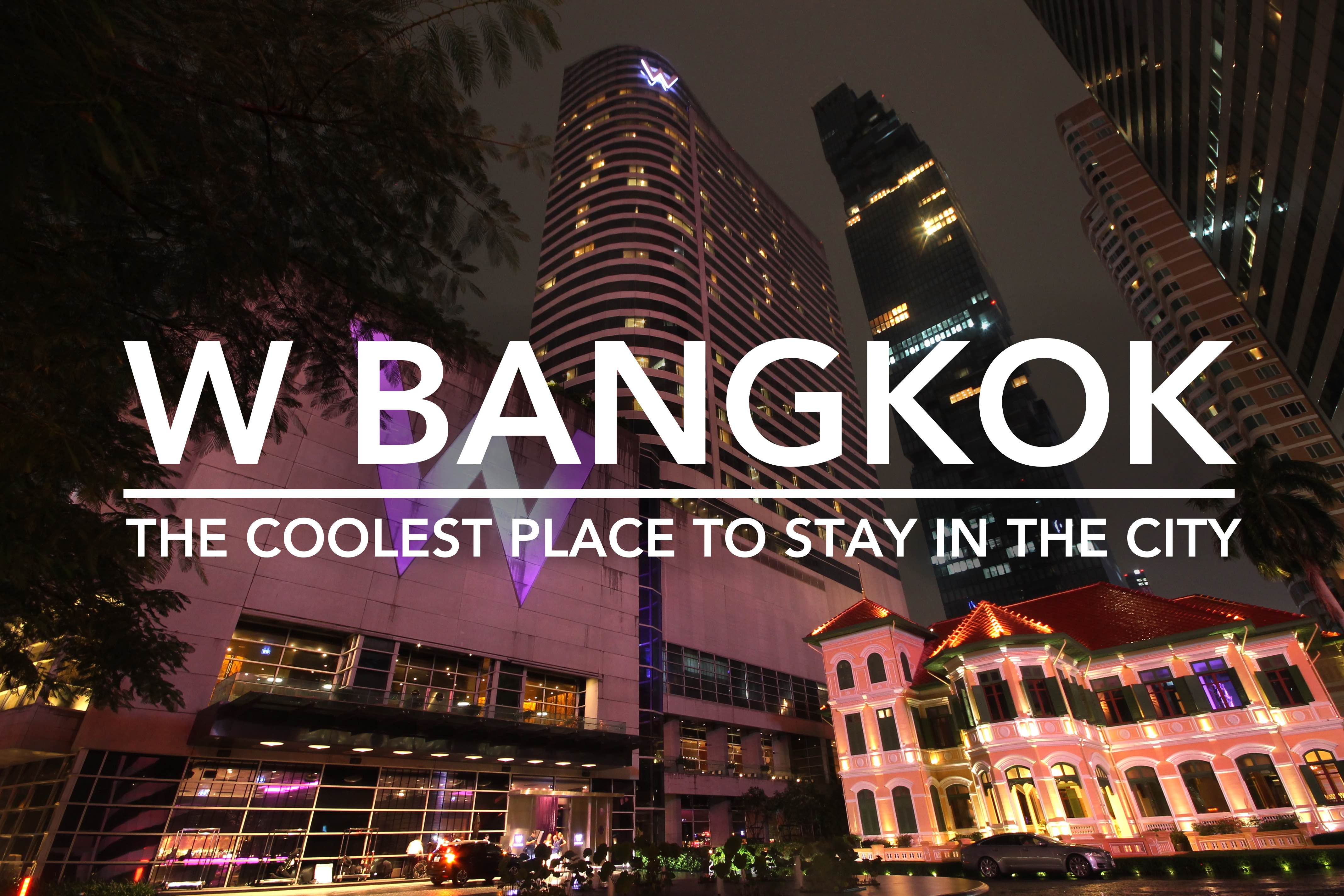 7 Reasons Why W Bangkok Is The Coolest Place To Stay